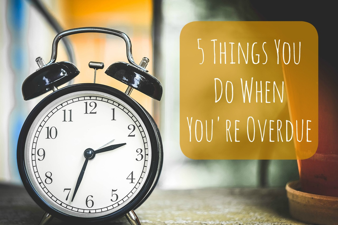 The 5 Things you do when you're Overdue - www.mamamim.com