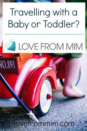 Travelling with a Baby or Toddler - lovefrommim.com Parenting Travel Tips Family Travel Tips