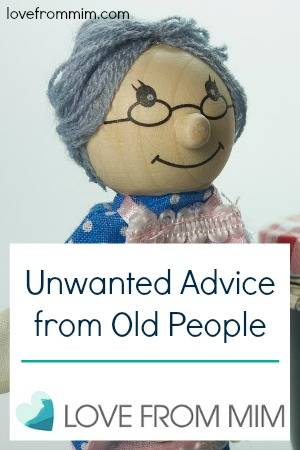 Unwanted Advice from Old People - lovefrommim.com Unsolicited Pregnancy Advice Unsolicited Parenting Advice Unsolicited Advice