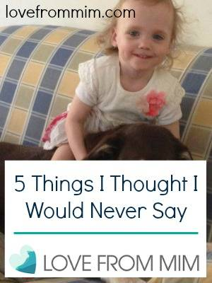 5 Things I Thought I Would Never Say by The Online Watercooler for #MyFiveThings - lovefrommim.com Motherhood Parenthood Parenting