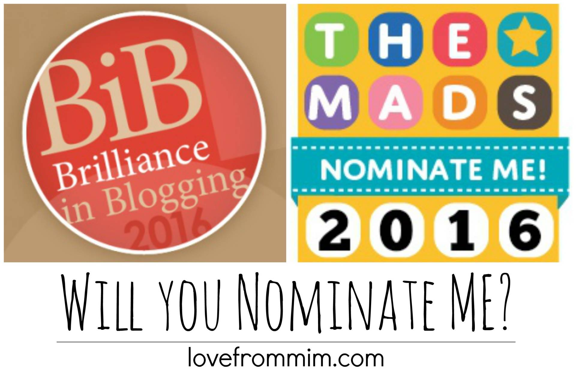 Will you nominate me for a Blogging Award? www.lovefrommim.com Blogger Awards BritMums BIBs Awards Tots100 MAD Awards 2016