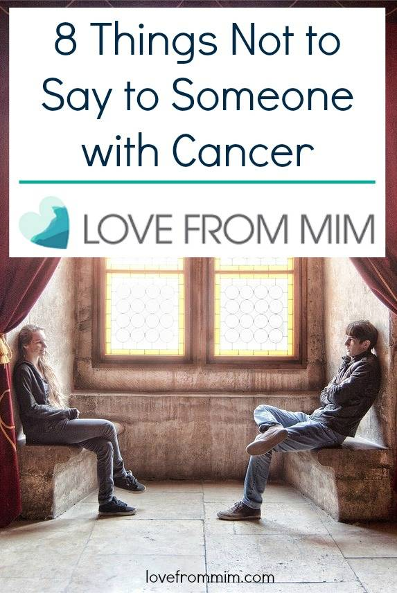 8 Things Not to Say to Someone with Cancer - lovefrommim.com Triple Negative Breast Cancer How to talk to someone with Cancer What not to say to someone with Cancer