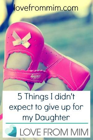 5 Things I didn't expect to give up for my Daughter by The Less-Refined Mind - lovefrommim.com My Five Things Series MyFiveThings #MyFiveThings Parenting Parenthood Motherhood